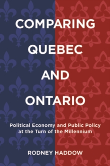 Comparing Quebec and Ontario : Political Economy and Public Policy at the Turn of the Millennium, Paperback / softback Book