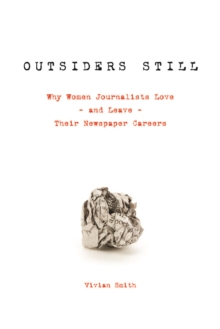 Outsiders Still : Why Women Journalists Love - and Leave - Their Newspaper Careers, Paperback / softback Book