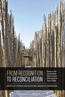 From Recognition to Reconciliation : Essays on the Constitutional Entrenchment of Aboriginal and Treaty Rights, Paperback Book
