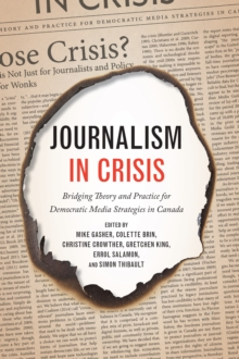 Journalism in Crisis : Bridging Theory and Practice for Democratic Media Strategies in Canada, Paperback / softback Book