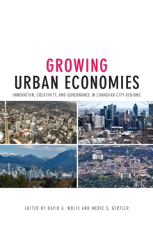 Growing Urban Economies : Innovation, Creativity, and Governance in Canadian City-Regions, Hardback Book