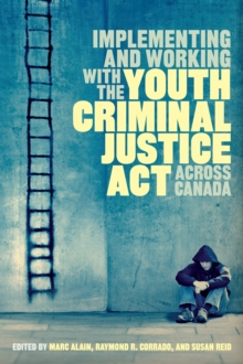 Implementing and Working with the Youth Criminal Justice Act across Canada, Paperback / softback Book