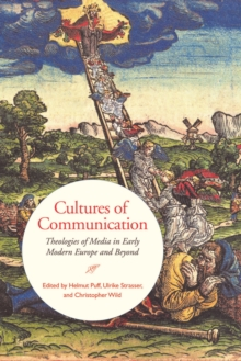 Cultures of Communication : Theologies of Media in Early Modern Europe and Beyond, Hardback Book