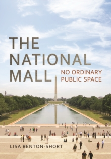 The National Mall : No Ordinary Public Space, Paperback / softback Book