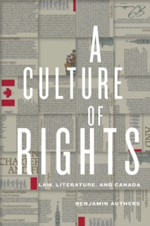 A Culture of Rights : Law, Literature, and Canada, Hardback Book