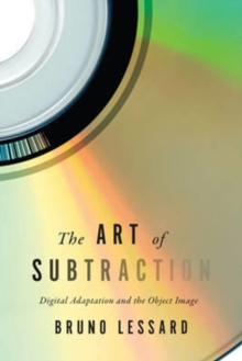 The Art of Subtraction : Digital Adaptation and the Object Image, Hardback Book