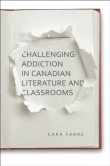 Challenging Addiction in Canadian Literature and Classrooms, Hardback Book