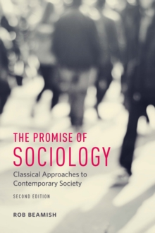 The Promise of Sociology : Classical Approaches to Contemporary Society, Hardback Book