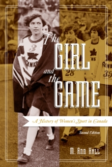 The Girl and the Game : A History of Women's Sport in Canada, Hardback Book