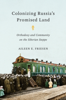 Colonizing Russia's Promised Land : Orthodoxy and Community on the Siberian Steppe, Hardback Book