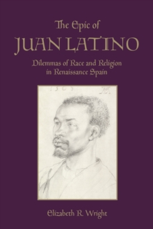 The Epic of Juan Latino : Dilemmas of Race and Religion in Renaissance Spain, Hardback Book