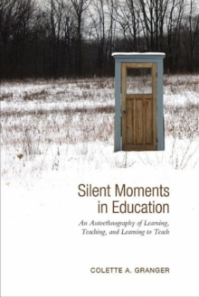 Silent Moments in Education : An Autoethnography of Learning, Teaching, and Learning to Teach, Hardback Book