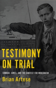 Testimony on Trial : Conrad, James, and the Contest for Modernism, Hardback Book