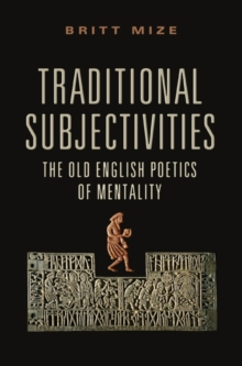 Traditional Subjectivities : The Old English Poetics of Mentality, Hardback Book