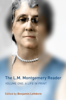 The L.M. Montgomery Reader : Volume One: A Life in Print, Hardback Book
