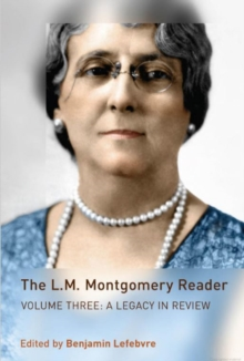 The L.M. Montgomery Reader : Volume Three: A Legacy in Review, Hardback Book