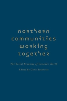 Northern Communities Working Together : The Social Economy of Canada's North, Hardback Book