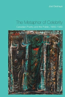 The Metaphor of Celebrity : Canadian Poetry and the Public, 1955-1980, Hardback Book