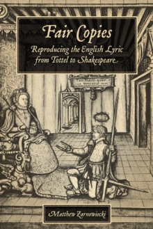 Fair Copies : Reproducing the English Lyric from Tottel to Shakespeare, Hardback Book