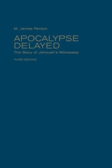 Apocalypse Delayed : The Story of Jehovah's Witnesses, Third Edition, Hardback Book