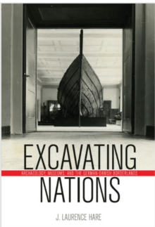 Excavating Nations : Archaeology, Museums, and the German-Danish Borderlands, Hardback Book