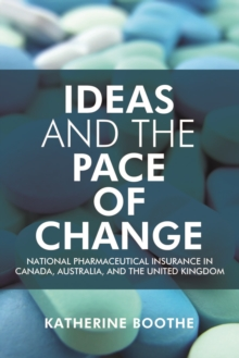 Ideas and the Pace of Change : National Pharmaceutical Insurance in Canada, Australia, and the United Kingdom, Hardback Book