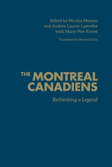 The Montreal Canadiens : Rethinking a Legend, Hardback Book