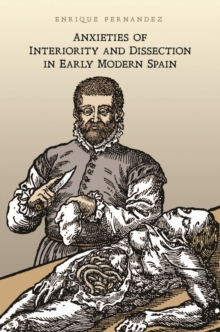 Anxieties of Interiority and Dissection in Early Modern Spain, Hardback Book