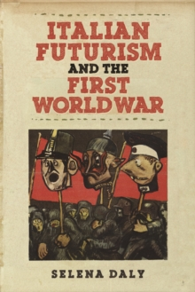 Italian Futurism and the First World War, Hardback Book