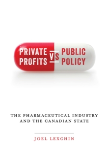 Private Profits versus Public Policy : The Pharmaceutical Industry and the Canadian State, Hardback Book