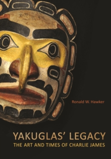 Yakuglas' Legacy : The Art and Times of Charlie James, Hardback Book