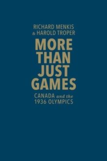 More Than Just Games : Canada and the 1936 Olympics, Hardback Book