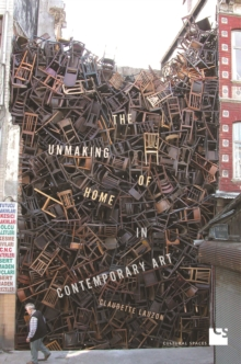The Unmaking of Home in Contemporary Art, Hardback Book
