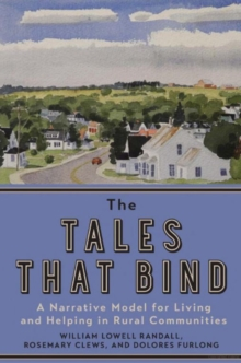 The Tales That Bind : A Narrative Model for Living and Helping in Rural Communities, Hardback Book