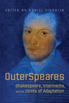 OuterSpeares : Shakespeare, Intermedia, and the Limits of Adaptation, PDF eBook