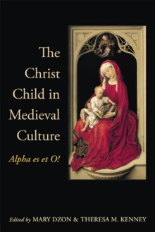The Christ Child in Medieval Culture : Alpha es et O!, PDF eBook