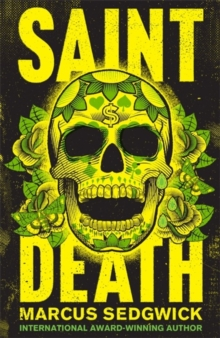 Saint Death : shortlisted for the CILIP Carnegie Media 2018, Hardback Book