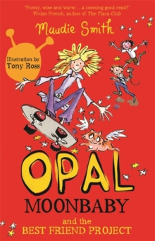 Opal Moonbaby: Opal Moonbaby and the Best Friend Project : Book 1, Paperback / softback Book
