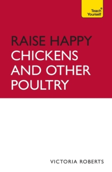 Raise Happy Chickens And Other Poultry: Teach Yourself, Paperback / softback Book