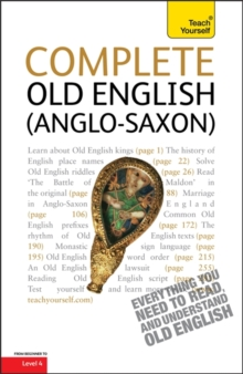 Complete Old English : A Comprehensive Guide to Reading and Understanding Old English, with Original Texts, Paperback / softback Book