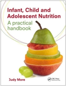 Infant, Child and Adolescent Nutrition : A Practical Handbook, Paperback Book