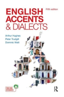 English Accents and Dialects : An Introduction to Social and Regional Varieties of English in the British Isles, Fifth Edition, Paperback / softback Book