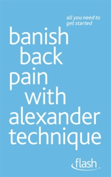 Banish Back Pain with Alexander Technique, Paperback Book