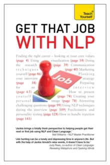 Get That Job with NLP : From Application and Cover Letter, to Interview and Negotiation, Paperback Book