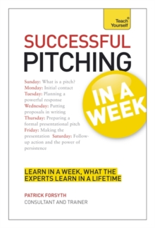 Successful Pitching For Business In A Week: Teach Yourself, Paperback / softback Book