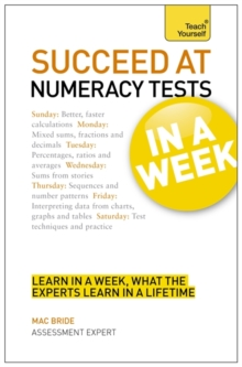 Succeed At Numeracy Tests In A Week : Master Numerical Tests In Seven Simple Steps, Paperback Book