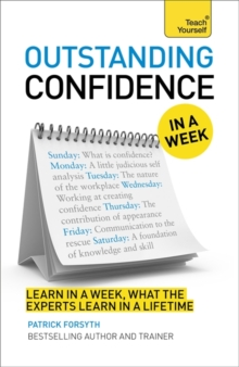 Outstanding Confidence In A Week : How To Develop Confidence And Achieve Your Goals In Seven Simple Steps, Paperback Book