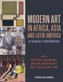 Modern Art in Africa, Asia and Latin America : An Introduction to Global Modernisms, Paperback / softback Book