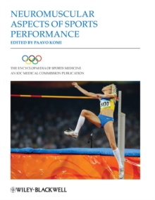 The Encyclopaedia of Sports Medicine: An IOC Medical Commission Publication : Neuromuscular Aspects of Sports Performance, Hardback Book