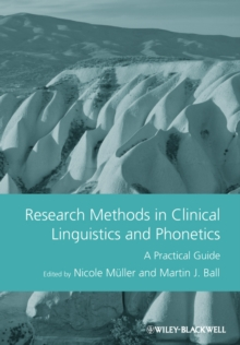 Research Methods in Clinical Linguistics and Phonetics : A Practical Guide, Paperback / softback Book